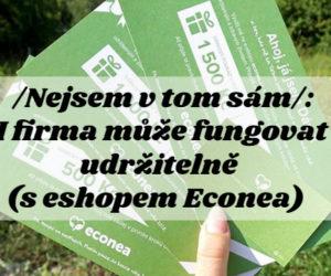 /Nejsem v tom sám/: I firma může fungovat udržitelně (s eshopem Econea)