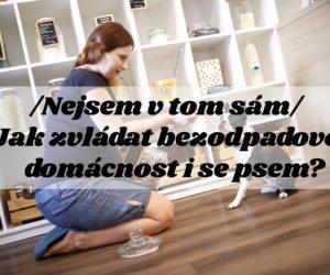 /Nejsem v tom sám/: Jak na bezodpadovou domácnost i se psem? (s Terkou z PesPotěší)
